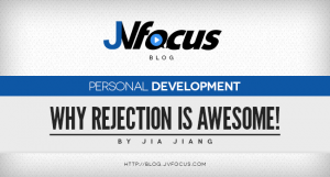 How To Master The Art Of Rejection & Overcome Your Greatest Fears