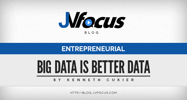 Kenneth Cukier Says: Big data Is Better Data